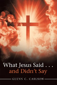 Cover What Jesus Said . . . and Didn't Say