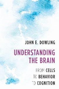Cover Understanding the Brain: From Cells to Behavior to Cognition