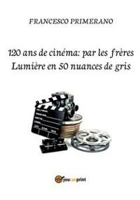 Cover 120 ans de cinéma: par les frères Lumière en 50 nuances de gris