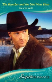 Cover Rancher and the Girl Next Door (Mills & Boon Superromance)