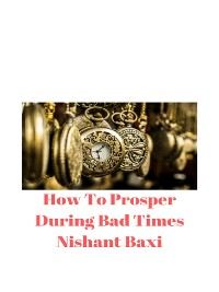 Cover How To Prosper During Bad Times