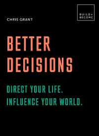 Cover Better Decisions: Direct your life. Influence your world.