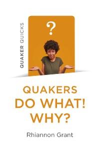 Cover Quaker Quicks - Quakers Do What! Why?
