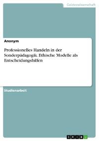 Cover Professionelles Handeln in der Sonderpädagogik. Ethische Modelle als Entscheidungshilfen