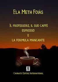 Cover Il professore il suo caffè espresso e la formula mancante