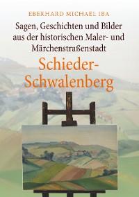 Cover Sagen, Geschichten und Bilder aus der historischen Maler- und Märchenstraßenstadt Schieder-Schwalenberg