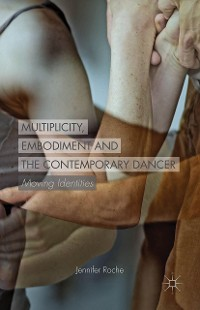 Cover Multiplicity, Embodiment and the Contemporary Dancer