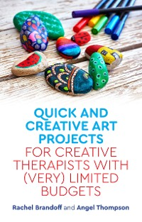 Cover Quick and Creative Art Projects for Creative Therapists with (Very) Limited Budgets