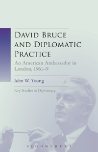 Cover David Bruce and Diplomatic Practice