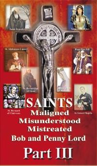 Cover Saints Maligned Misunderstood and Mistreated Part III