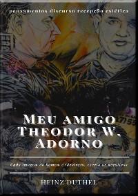 Cover Meu amigo Theodor W. Adorno