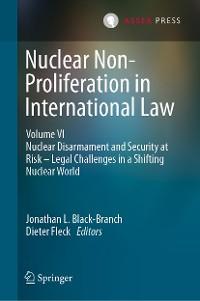 Cover Nuclear Non-Proliferation in International Law - Volume VI