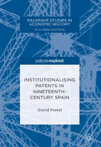 Cover Institutionalising Patents in Nineteenth-Century Spain