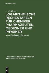 Cover Logarithmische Rechentafeln für Chemiker, Pharmazeuten, Mediziner und Physiker