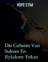 Cover Die Geheim Van Sukses En Rykdom: Fokus