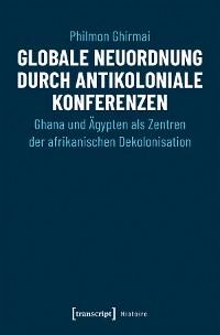 Cover Globale Neuordnung durch antikoloniale Konferenzen
