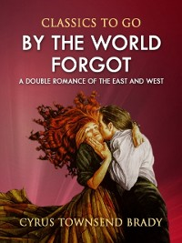 Cover By the World Forgot: A Double Romance of the East and West