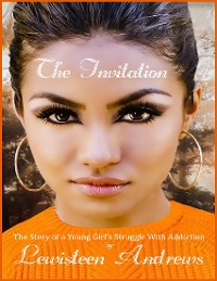 Cover The Invitation - The Story of a Young Girl's Struggle With Addiction