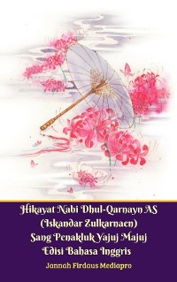 Cover Hikayat Nabi Dhul-Qarnayn AS (Iskandar Zulkarnaen) Sang Penakluk Yajuj Majuj Edisi Bahasa Inggris