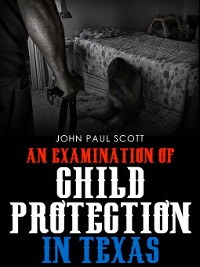 Cover An Examination of Child Protection in Texas
