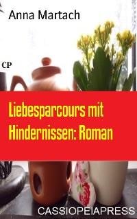 Cover Liebesparcours mit Hindernissen: Roman