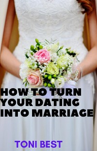 Cover How to Turn Your Dating into Marriage