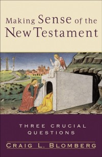 Cover Making Sense of the New Testament (Three Crucial Questions)
