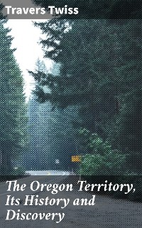Cover The Oregon Territory, Its History and Discovery