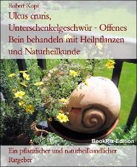 Cover Ulcus cruris, Unterschenkelgeschwür - Offenes Bein behandeln mit Heilpflanzen und Naturheilkunde