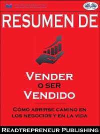 """Cover Resumen De """"Vender O Ser Vendido: Cómo Abrirse Camino En Los Negocios Y En La Vida"""" De Grant Cardone"""