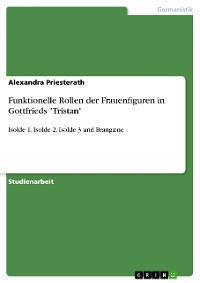 "Cover Funktionelle Rollen der Frauenfiguren in Gottfrieds ""Tristan"""