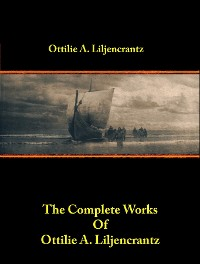 Cover The Complete Works of Ottilie A. Liljencrantz