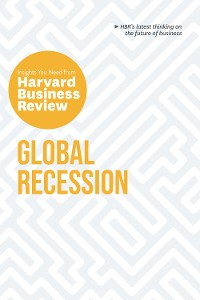Cover Global Recession: The Insights You Need from Harvard Business Review