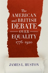 Cover The American and British Debate Over Equality, 1776-1920