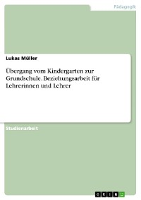 Cover Übergang vom Kindergarten zur Grundschule. Beziehungsarbeit für Lehrerinnen und Lehrer