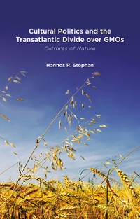 Cover Cultural Politics and the Transatlantic Divide over GMOs