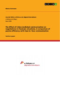 Cover The Effect of video-mediated communication on negotiations in fixed-pie situations. A comparison of pareto-efficiency with face-to- face communication