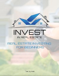 Cover Invest In Real Estate: Real Estate Investing for Beginners