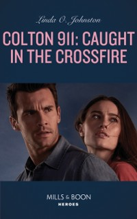 Cover Colton 911: Caught In The Crossfire (Mills & Boon Heroes) (Colton 911, Book 5)