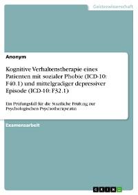 Cover Kognitive Verhaltenstherapie eines Patienten mit sozialer Phobie (ICD-10: F40.1) und mittelgradiger depressiver Episode (ICD-10: F32.1)