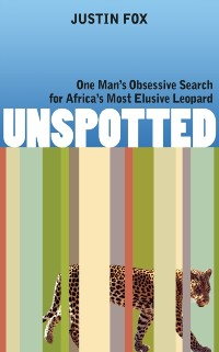 Cover Unspotted: One Man's Obsessive Search for Africa's Most Elusive Leopard