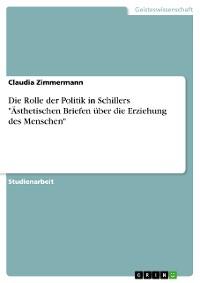 """Cover Die Rolle der Politik in Schillers """"Ästhetischen Briefen über die Erziehung des Menschen"""""""