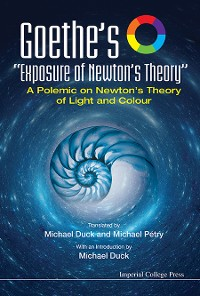 """Cover Goethe's """"Exposure Of Newton's Theory"""": A Polemic On Newton's Theory Of Light And Colour"""