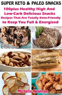 Cover Super Keto And Paleo Snacks: 100plus Healthy High And Low-Carb Delicious Snacks Recipes That Are Totally Keto-Friendly to Keep You Full and Energized