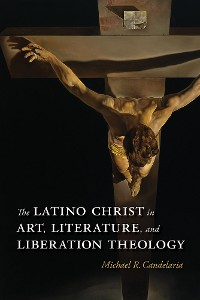 Cover The Latino Christ in Art, Literature, and Liberation Theology