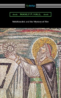 Cover Melchizedek and the Mystery of Fire