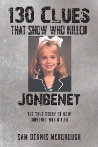 Cover 130 Clues That Show Who Killed JonBenet