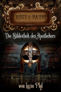 Cover Frost & Payne - Band 3: Die Bibliothek des Apothekers (Steampunk)