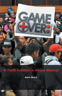Cover Game Over: a Youth Substance Abuse Manual