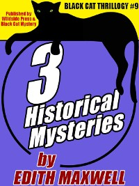 Cover Black Cat Thrillogy #9: 3 Historical Mysteries by Edith Maxwell